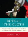 Boys of the Cloth (eBook): The Accidental Role of Church Reforms in Causing and Curbing Abuse by Priests